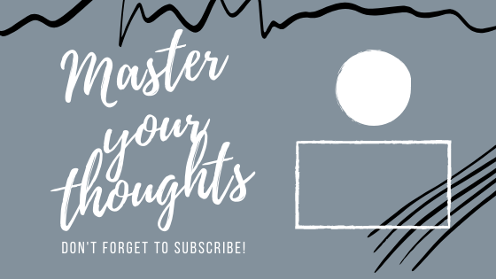 Master your thoughts! Subscribe to the Youtube Channel for more inspirations.